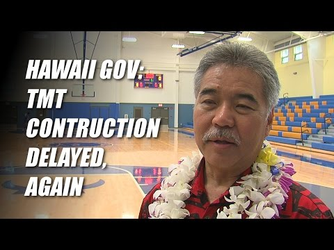 Hawaii Governor Says TMT Construction Delayed, Again