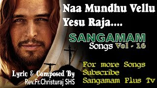 Naa Mundhu Vellu Yesu   Sangamam Vol 16   Lyrics and Composed By Rev.Fr.Christuraj SHS