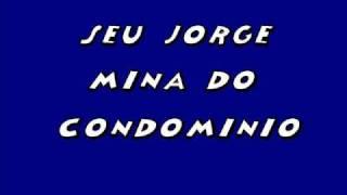 Seu Jorge - mina do condomínio.wmv