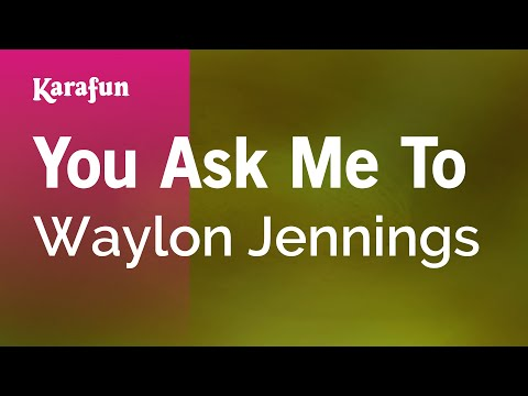 Karaoke You Ask Me To - Waylon Jennings *