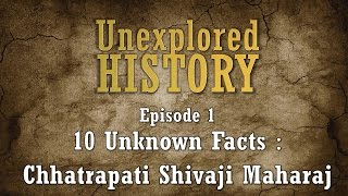 Unexplored History - Episode 1 - 10 Unknown facts about Shivaji Maharaj