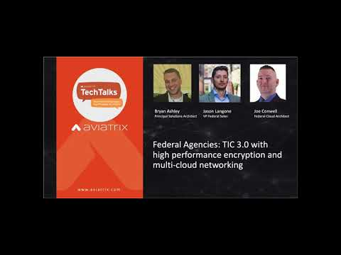 TechTalk | Federal Agencies: TIC 3.0 with high-performance encryption and multi-cloud networking