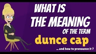 What is DUNCE CAP? What does DUNCE CAP mean? DUNCE CAP meaning, definition & explanation