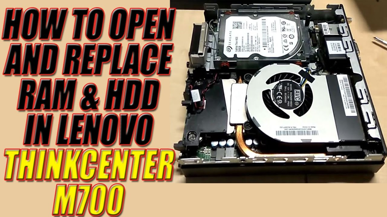 LENOVO THINKCENTRE M700: REPLACEMENT OF HDD AND RAM