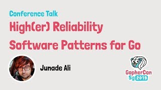 High(er) Reliability Software Patterns for Go - GopherCon SG 2019
