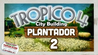 Tropico 4 Plantador - 2: Building Tobacco Plantations (Best City Building Games PC 2016)