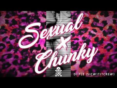 SEXUAL X CHUNKY (DJ FLE REMIX) S.W.C