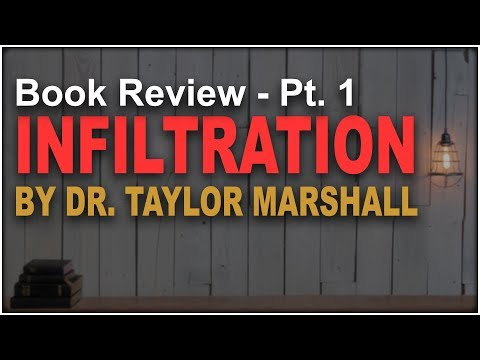 Review: Infiltration by Dr. Taylor Marshall, Pt. 1