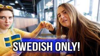 SPEAKING ONLY SWEDISH to my AMERICAN roommate for a DAY