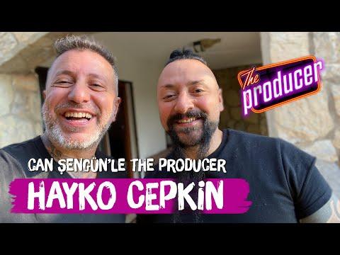 THE PRODUCER'DA KONUĞUMUZ HAYKO CEPKİN!