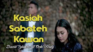 David Iztambul ft Ovhy Firsty - Kasiah Sabateh Kawan Lagu Minang Terbaru (Substitle Indonesia)