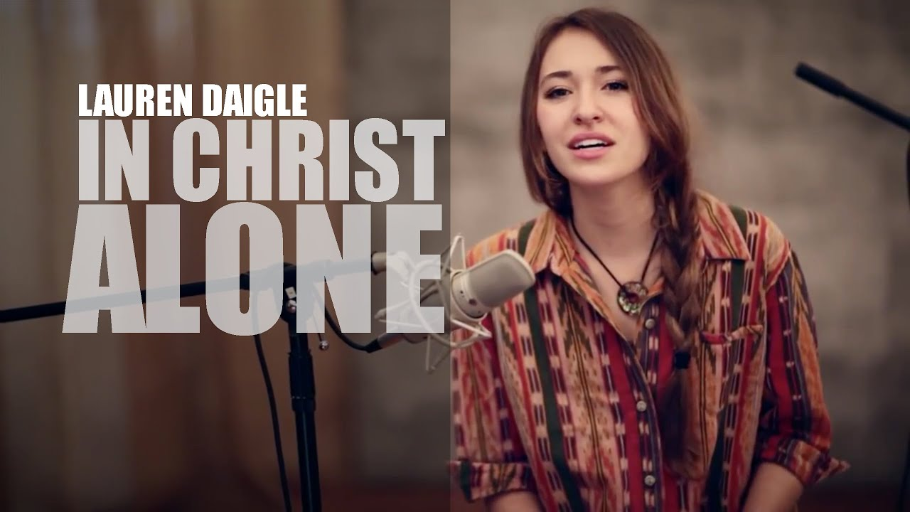 In Christ Alone, Lauren Daigle