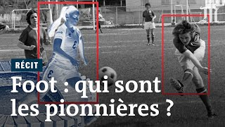 Coupe du monde féminine : comment les femmes ont gagné leur place dans le foot