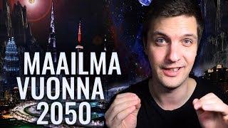 MILLAINEN MAAILMA ON VUONNA 2050?