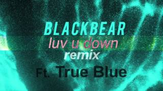 Blackbear - Luv U Down Remix (Ft. True Blue)