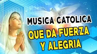 Musica catolica que DA FUERZA y ALEGRA - Cantos CATOLICOS qu...