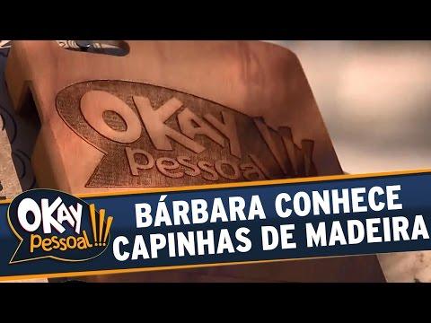 Okay Pessoal!!! (03/08/16) - Bárbara Koboldt conhece capinhas amadeiradas para celulares