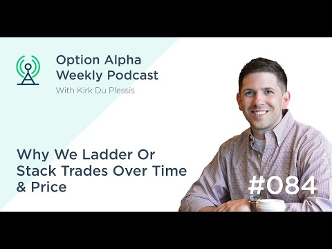Why We Ladder Or Stack Trades Over Time & Price - Show #084