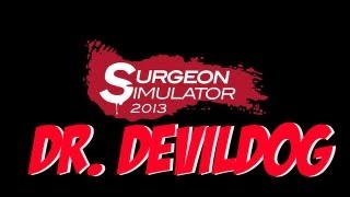 Surgeon Simulator 2013 - Dr. DevilDog