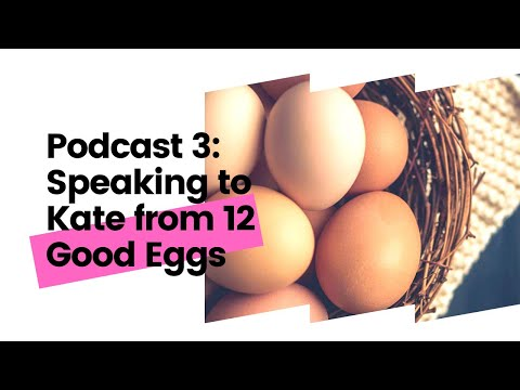 Episode 3: A chat with Kate from '12 Good Eggs'