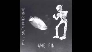 MYK (SALTNPAPER) - MYK/Saltn Paper Band: Awe Fin FULL ALBUM