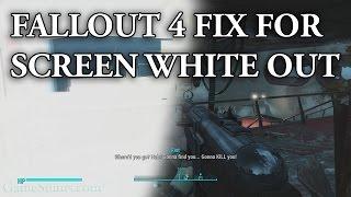 Fallout 4 screen white out fix psa