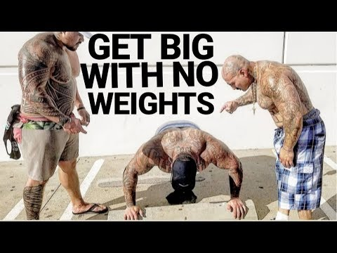 HOW TO GET BIG WITH NO WEIGHTS