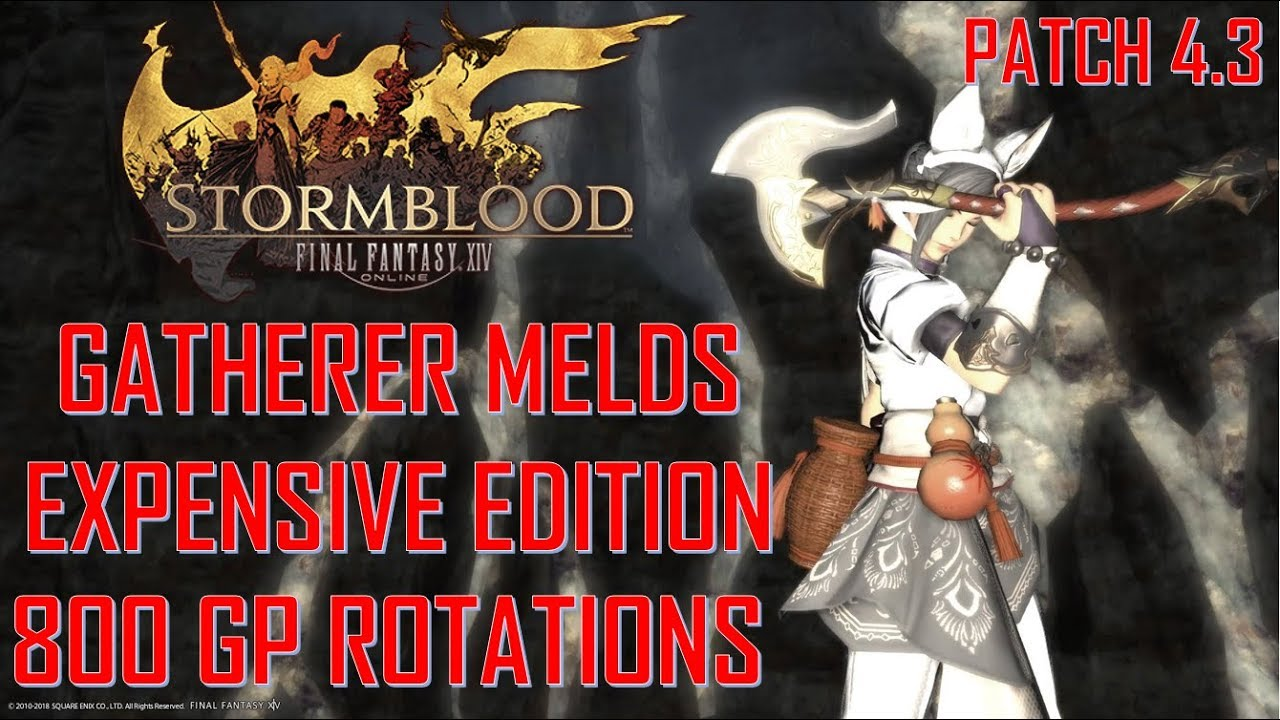 FFXIV - Patch 4 3 Gatherer Melds Expensive Edition & 800 GP Rotations