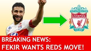 fekir still wants liverpool plus alisson update   breaking lfc transfer news