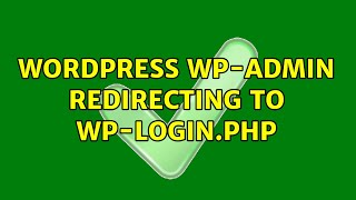 Wordpress: wp-admin redirecting to wp-login.php (2 Solutions!!)