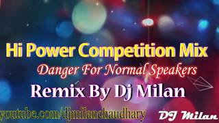 Hi Power Competition Mix  Dj Milan Chaudhary