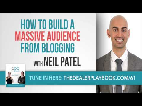 Building an Audience With Blogging - Blogging For Auto Dealers - Neil Patel