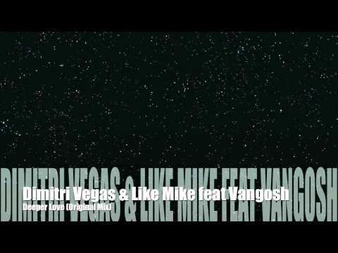 Dimitri Vegas & Like Mike feat Vangosh - Deeper Love (Original Mix)