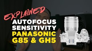 Panasonic G85 & GH5 Autofocus Sensitivity Explained