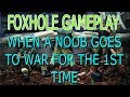 Foxhole Gameplay - When a noob goes to war the 1st time!!!