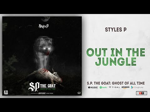 Styles P - Out In the Jungle (S.P. The GOAT: Ghost Of All Time)