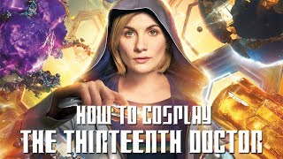 How to Cosplay the Thirteenth Doctor - Series 11