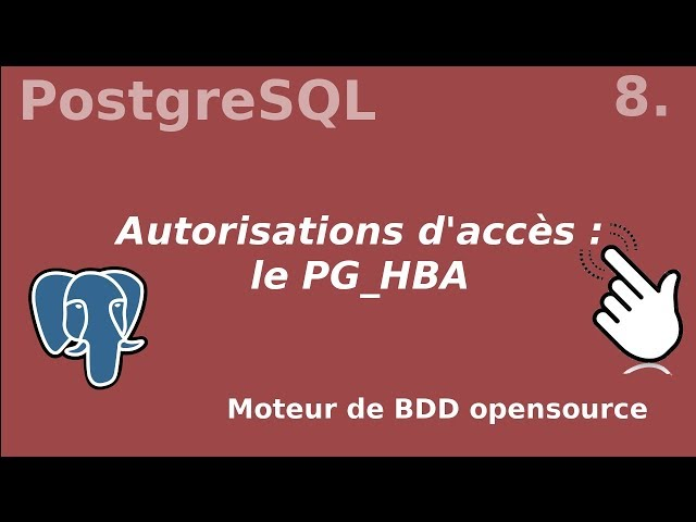 PostgreSQL - 8. Autorisation d'accès : le pg_hba