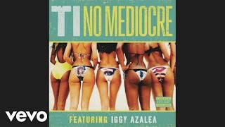 T.I. - No Mediocre (Audio) ft. Iggy Azalea