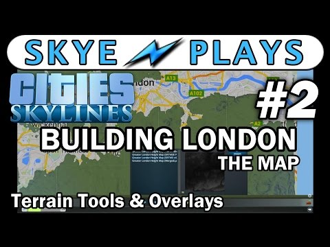 Cities: Skylines Building London - The Map #2 ►Terrain Tools and IN-GAME Overlays◀ Gameplay/Tutorial