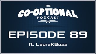 The Co-Optional Podcast Ep. 89 ft. LauraKBuzz [strong language] - August 20, 2015