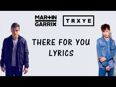 Martin Garrix & Troye Sivan - There For You (Lyrics)