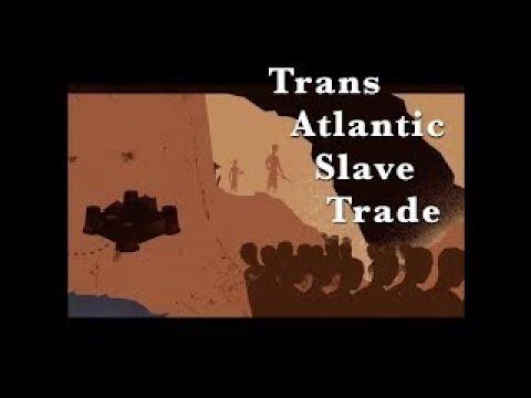 Trans Atlantic Slave Trade Part 1