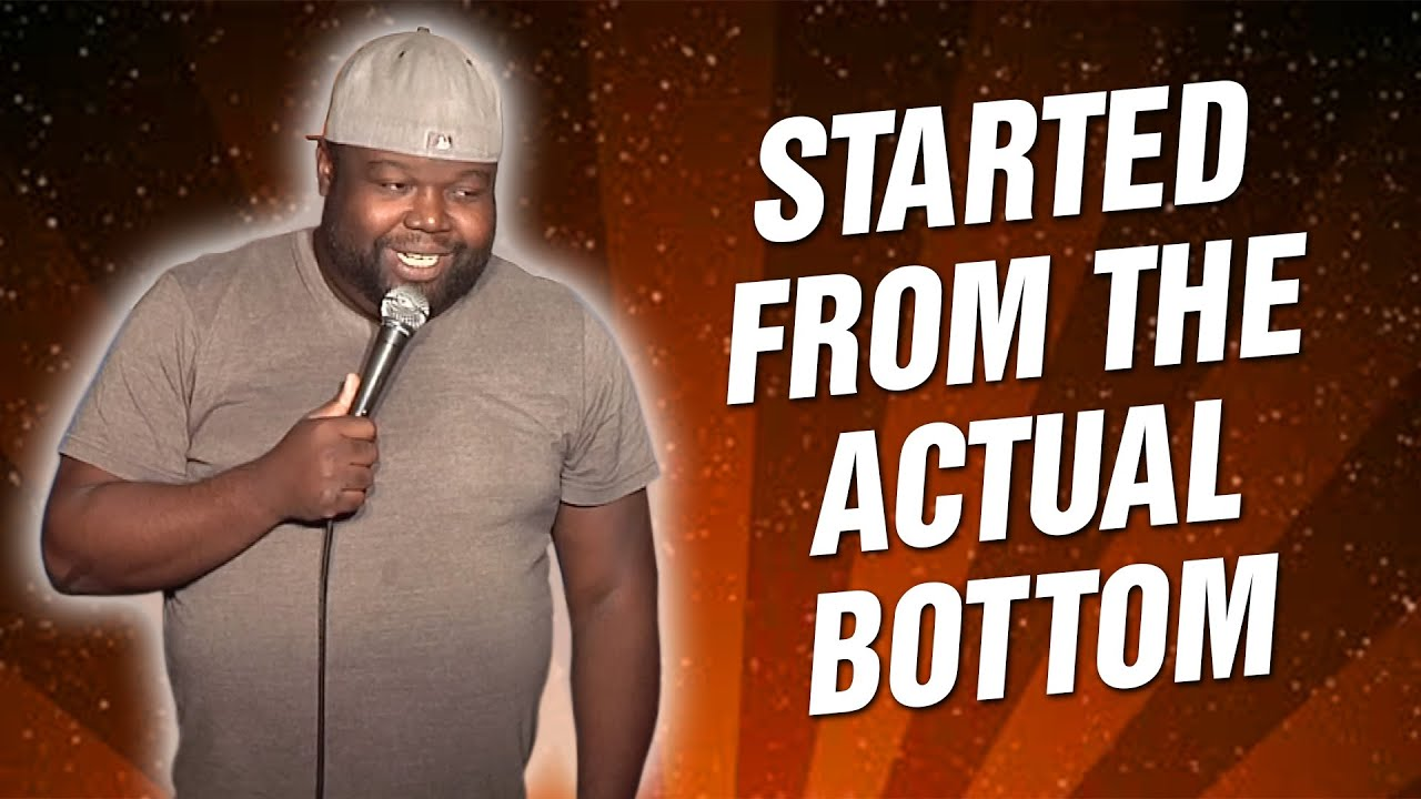Started from the actual bottom (Stand Up Comedy)