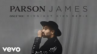 Parson James - Only You (Midnight Kids Remix (Audio))