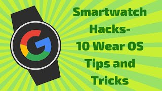 Smartwatch Hacks - 10 Wear OS Tips And Tricks