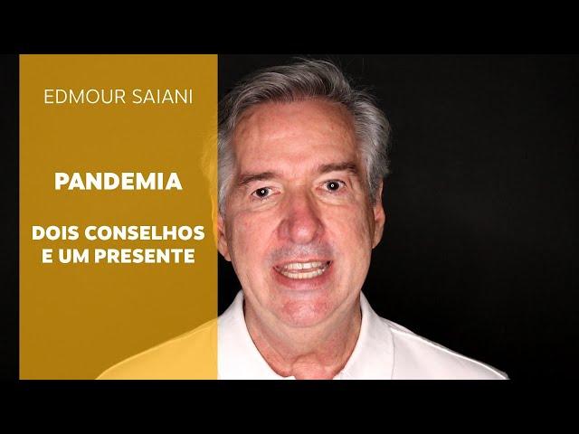 Pandemia: 2 conselhos e 1 presente   Edmour Saiani