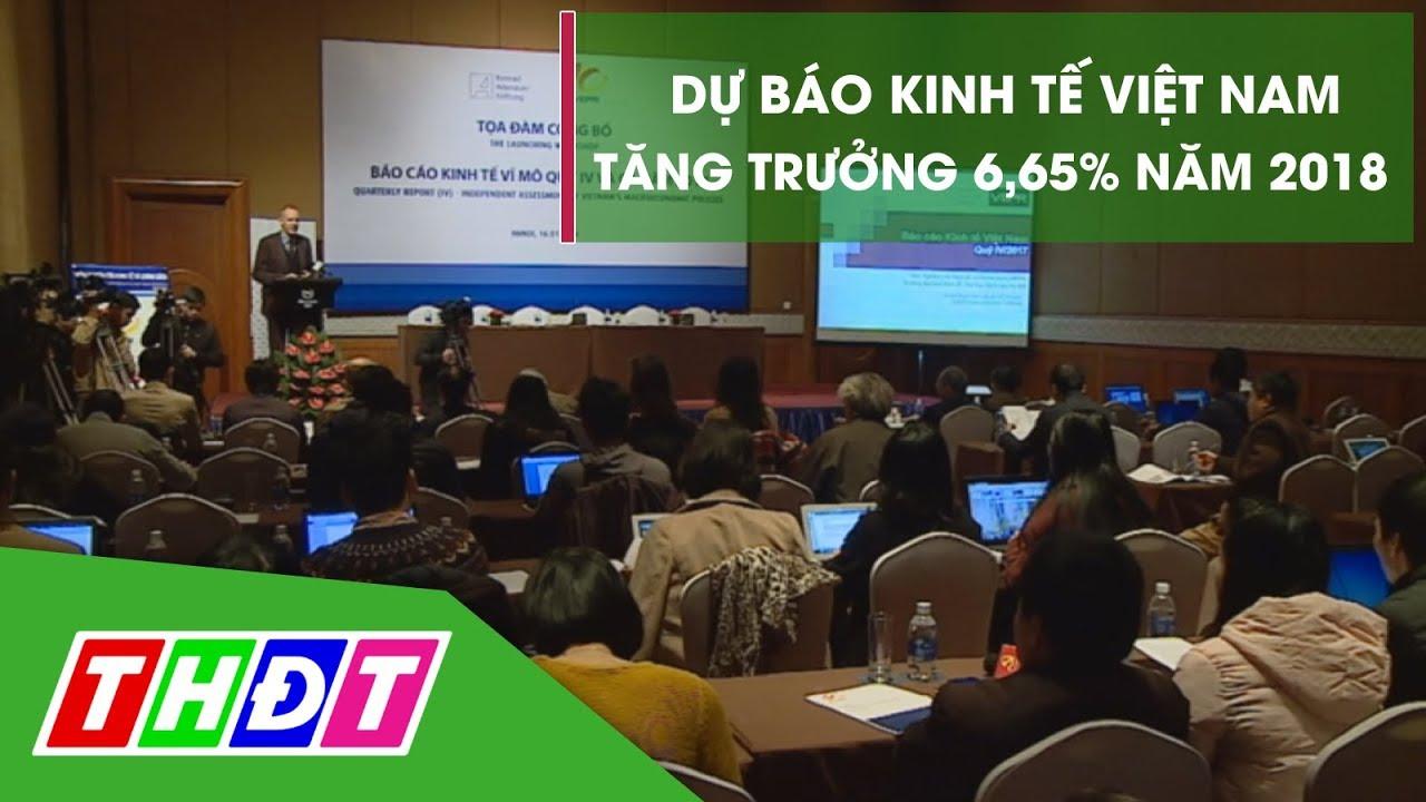 Dự báo kinh tế Việt Nam tăng trưởng 6,65% năm 2018 | THDT