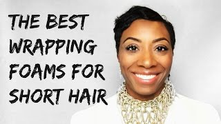 All About Wrapping Foams For Short Hair