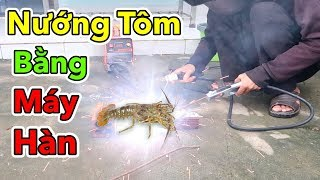Lâm Vlog - Thử Nướng Tôm Hùm Bằng Máy Hàn Điện | Grilled Shrimp By Welding Machine